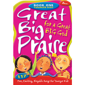 Great Big Praise for a Great Big God - Book One: Younger Kids
