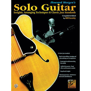 Howard Morgen's Solo Guitar Insights Arranging Tehniques & Classic Jazz Standrds