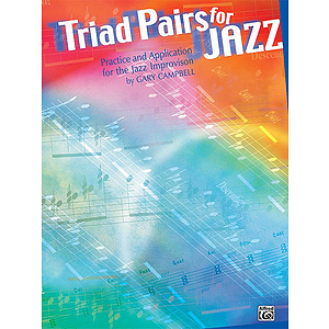 Triad Pairs For Jazz: Practice And Application For The Jazz Improviser