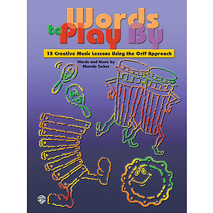 Words To Paly By  15 Creative Music Lessons Using The Orff Approach Kid-Tested