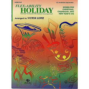 Flex Ability Holiday: Songs For Christmas Chanukah And New Year's Eve Tenor Sax Solo-Duet-Trio-Quartet With Optional Ac...