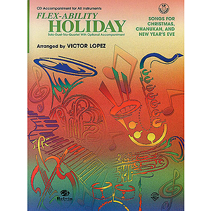 Flex Ability Holiday: Songs For Christmas Chanukah And New Year's Eve Solo-Duet-Trio-Quartet Optional CD Accompaniment.