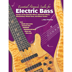 Essential Advanced Scales For Electric Bass Moded Of The Melodic Minor Harmonic Minor Diminished Whole-Tone And Blues Scales