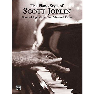 Piano Style Of Scott Joplin Some Of Joplin's Best For Advanced Piano