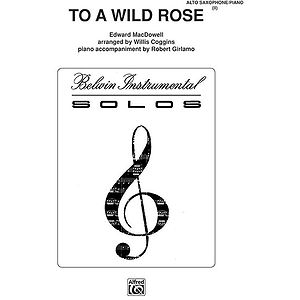 To A Wild Rose E-Flat Alto Saxophone Solos (With Piano Accompaniment)