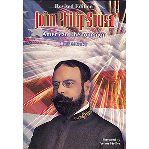 John Philip Sousa: American Phenomenon Revised Hardcover Edition