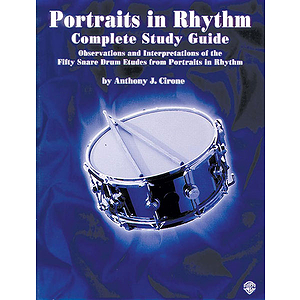 Portraits In Rhythm Complete Study Guide Observations And Interpretations Of The Fifty Snare Drum Etudes From Portraits ...