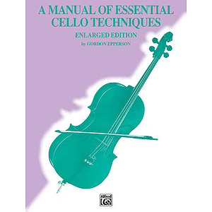 A Manual Of Essential Cello Techniques By Gordon Epperson