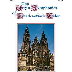 The Organ Symphonies Of Charles-Marie Widor  Volume 1