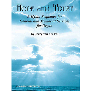 Hope And Trust A Hymn Sequence For General And Memorial Services