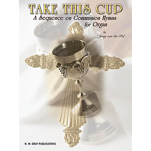 Take This Cup A Sequence On Communion Hymns  Arranged By Jerry Van Der Pol