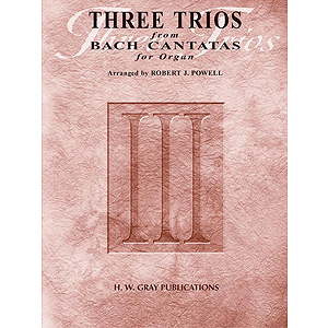 Three Trios From Bach Cantatas For Organ Johann Sebastian Bach  Arranged By Robert J. Powell