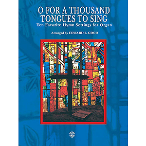 O For A Thousand Tongues To Sing Ten Favorite Hymns For Organ  Arranged By Edward L. Good