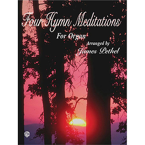 Four Hymn Meditations For Organ Arranged By James Pethel