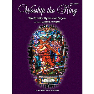 Worship The King Ten Familar Hymns For Organ