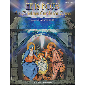 He Is Born Six Christmas Carols For Organ