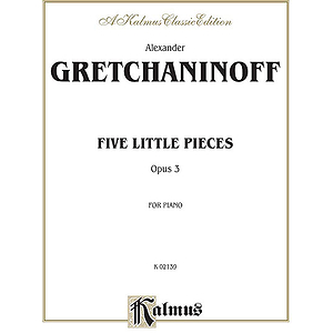 Five Little Pieces Opus 3 By Alexander Gretchaninoff