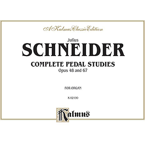 Julius Schneider Complete Pedal Studies Opus 48 And 67  For Organ