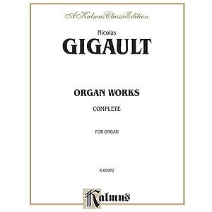 Nicolas Gigault: Organ Works Complete