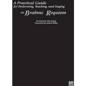 Practical Guide For Performing Teaching And Singing The Brahms Requeim By Leonard Van Camp
