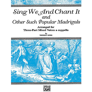 Sing We And Chant It And Other Such Popular Madrigals Threepart Mixed A Cappella
