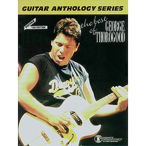 George Thorogood - Best Of Guitar Anthology Series