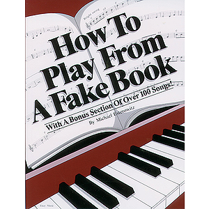 How To Play From A Fake Book With A Bonus Sections Of Over 100 Songs!