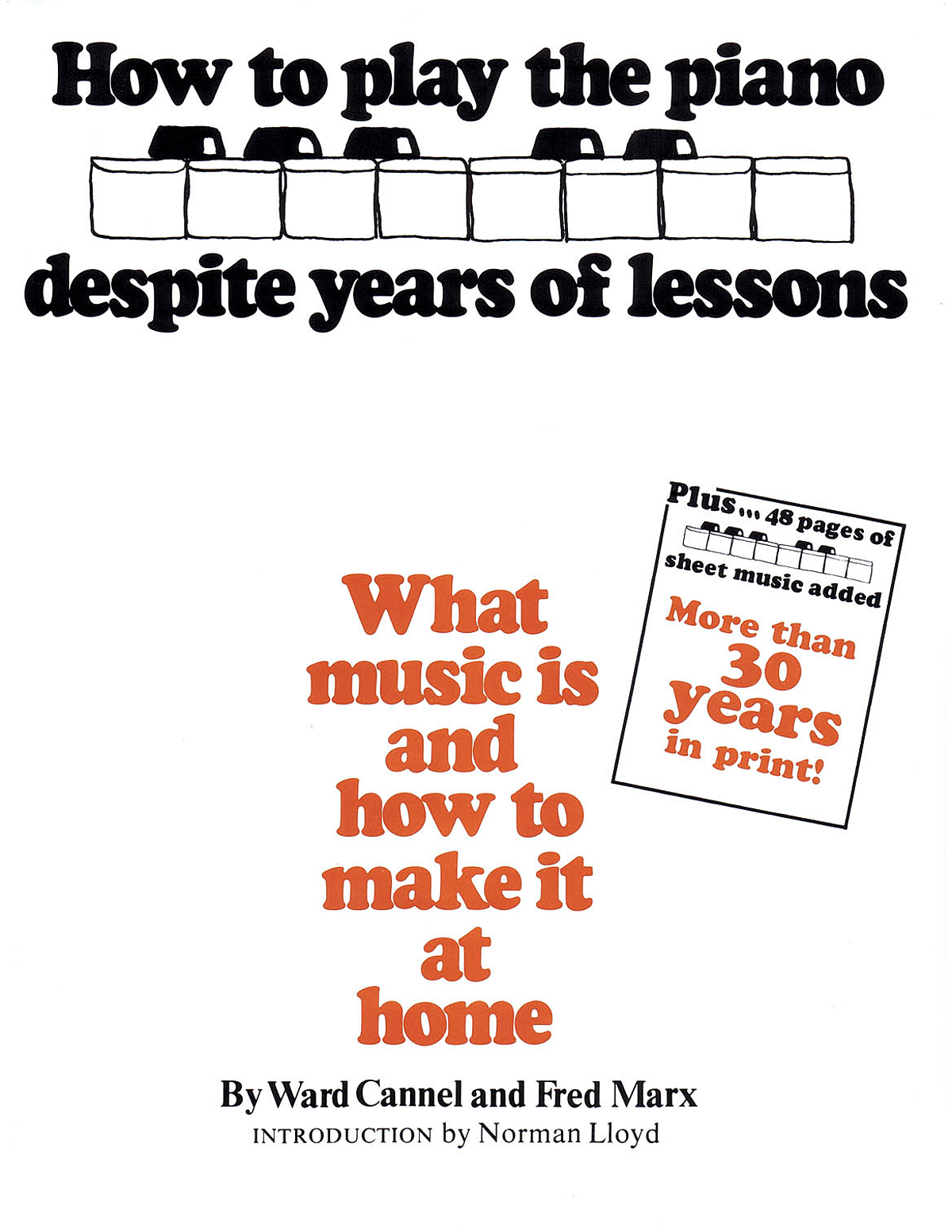 Ward Cannel, Fred Marx - How to Play Piano Despite Years of Lessons: What Music Is and How to Make It at Home